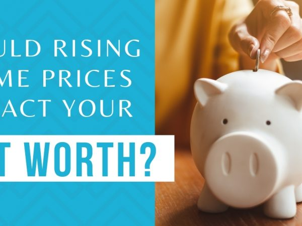 Rising Home Prices Increase Net Worth